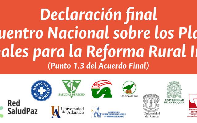 Declaración final del Encuentro Nacional sobre los Planes Nacionales para la Reforma Rural Integral (punto 1.3 del Acuerdo Final)