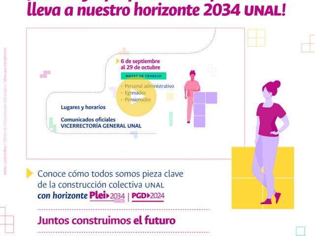¡CONOCE Y APROPIA LA RUTA QUE NOS LLEVA A NUESTRO HORIZONTE 2034 UNAL!
